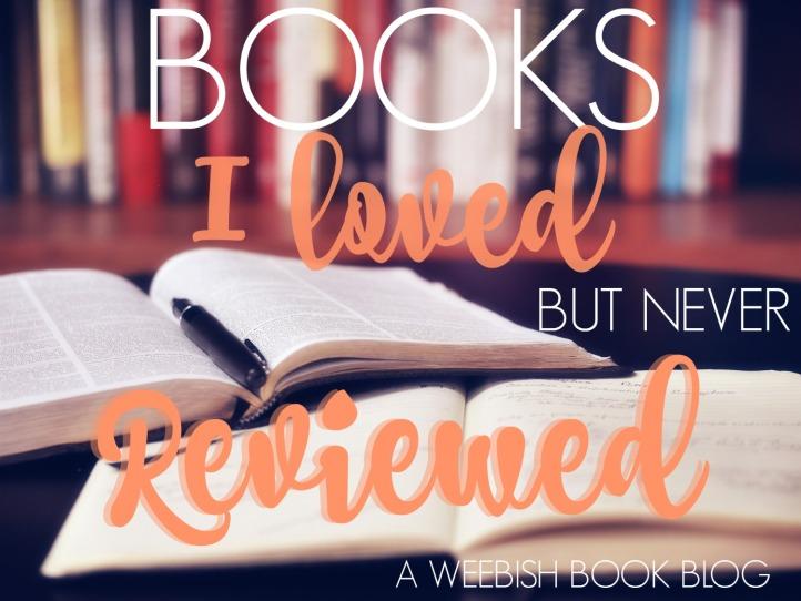 BOOKS I LOVED BUT NEVER REVIEWED.jpg